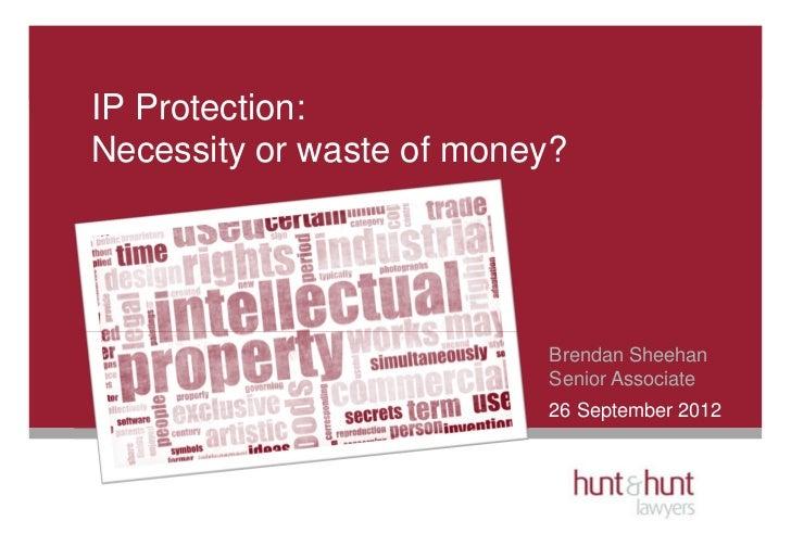IP Protection:Necessity or waste of money?                          Brendan Sheehan                          Senior Associ...