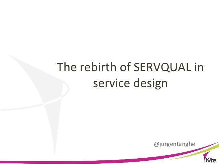 The rebirth of SERVQUAL in          service design                            @jurgentanghe