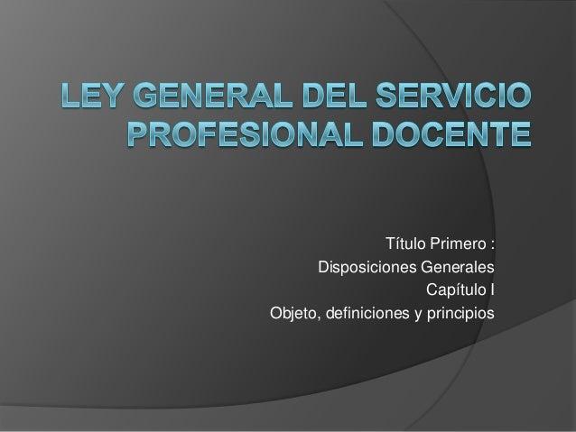 Título Primero :Disposiciones GeneralesCapítulo IObjeto, definiciones y principios