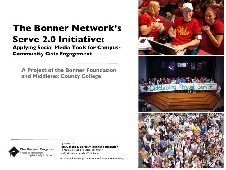 The Bonner Network's Serve 2.0 Initiative: Applying Social Media Tools for Campus-Community Civic Engagement <ul><li>A Pro...