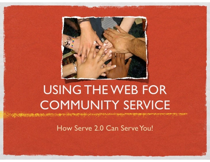 USING THE WEB FOR COMMUNITY SERVICE   How Serve 2.0 Can Serve You!