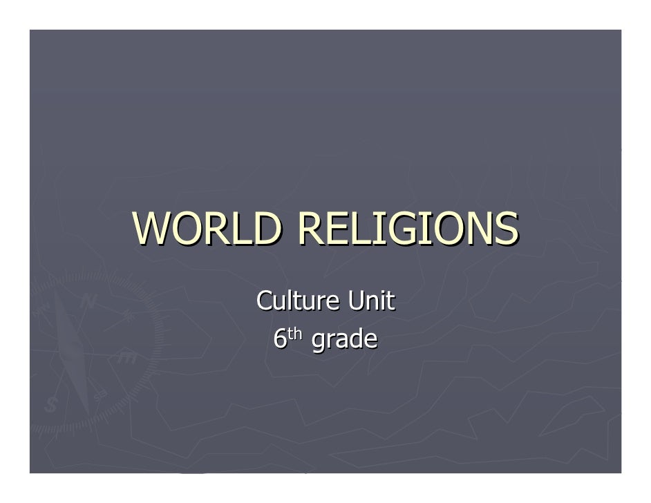 WORLD RELIGIONS     Culture Unit      6th grade