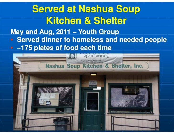 Served at Nashua Soup         Kitchen & Sh lt         Kit h     ShelterMay and Aug, 2011 – Youth Group   y        g,      ...