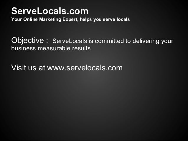 ServeLocals.comYour Online Marketing Expert, helps you serve localsObjective : ServeLocals is committed to delivering your...