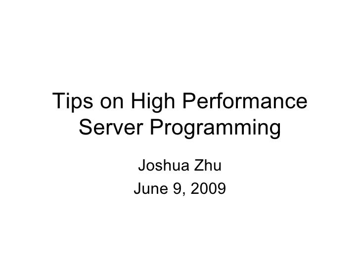 Tips on High Performance    Server Programming         Joshua Zhu        June 9, 2009