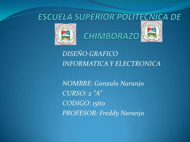 ESCUELA SUPERIOR POLITECNICA DE <br />CHIMBORAZO <br />DISEÑO GRAFICO <br />INFORMATICA Y ELECTRONICA <br />NOMBRE: Gonzal...