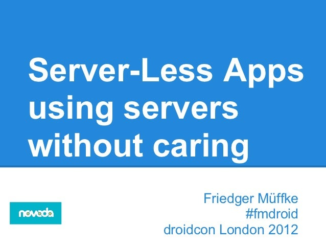 Serverless Apps - droidcon london 2012