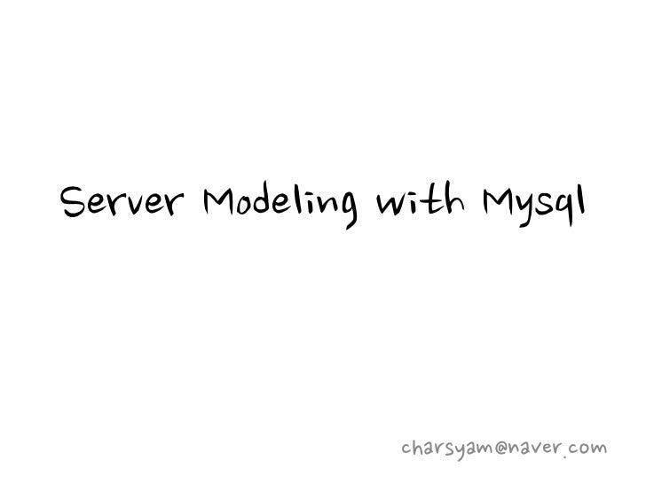 Server Modeling with Mysql                charsyam@naver.com