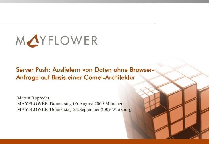 Server Push: Ausliefern von Daten ohne Browser- Anfrage auf Basis einer Comet-Architektur   Martin Ruprecht, MAYFLOWER-Don...