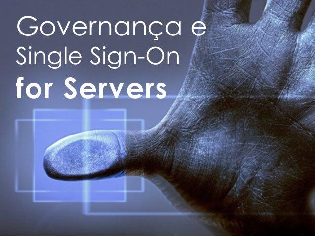 Governança e Single Sign-On for Servers