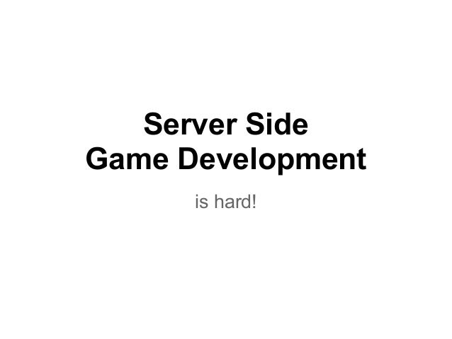 Server Side Game Development is hard!