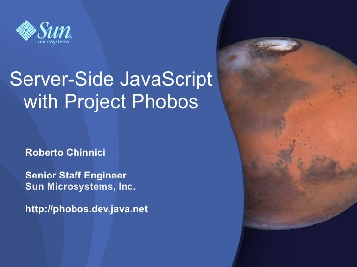 Server-Side JavaScript  with Project Phobos   Roberto Chinnici   Senior Staff Engineer  Sun Microsystems, Inc.   http://ph...