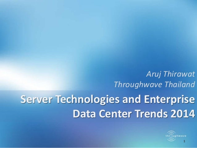 Aruj Thirawat Throughwave Thailand  Server Technologies and Enterprise Data Center Trends 2014 1