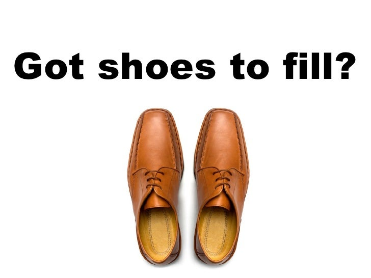 Got shoes to fill?