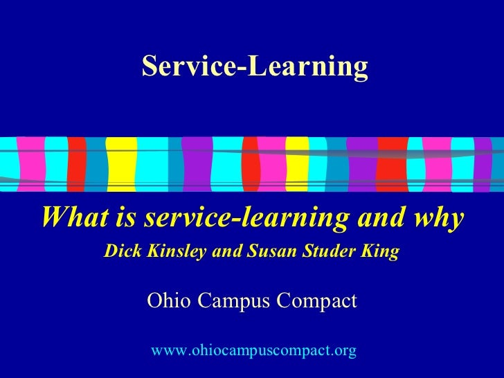 Service-LearningWhat is service-learning and why    Dick Kinsley and Susan Studer King        Ohio Campus Compact         ...