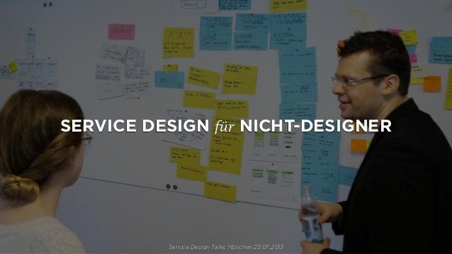 SERVICE DESIGN für NICHT-DESIGNER Service Design Talks München 23.07.2013