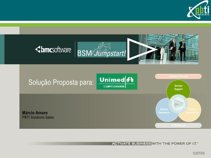 Solução Proposta para: Márcio Amaro PBTI Solutions Sales 06/07/09
