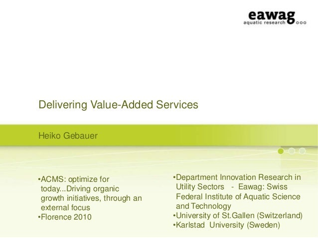 Delivering Value-Added Services Heiko Gebauer  •ACMS: optimize for today...Driving organic growth initiatives, through an ...