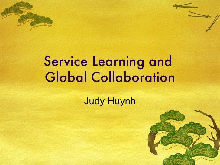 Service Learning and  Global Collaboration Judy Huynh