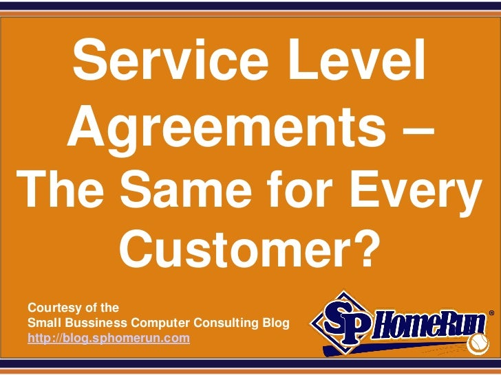 SPHomeRun.com       Service Level       Agreements –The Same for Every    Customer?  Courtesy of the  Small Bussiness Comp...