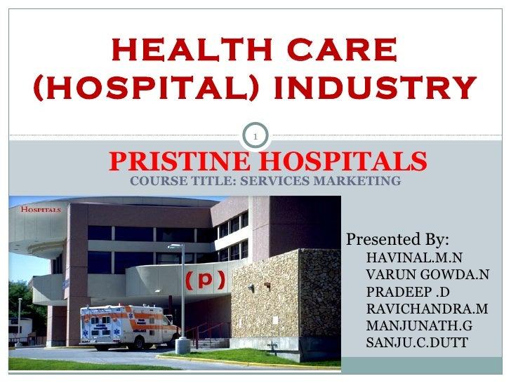 COURSE TITLE: SERVICES MARKETING PRISTINE HOSPITALS Presented By: HAVINAL.M.N VARUN GOWDA.N PRADEEP .D RAVICHANDRA.M MANJU...