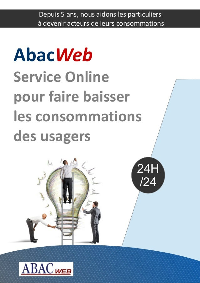 24H /24 Depuis 5 ans, nous aidons les particuliers à devenir acteurs de leurs consommations AbacWeb Service Online pour fa...