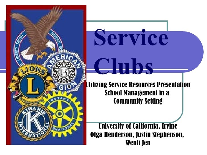 Service Clubs Utilizing Service Resources Presentation School Management in a  Community Setting University of California,...