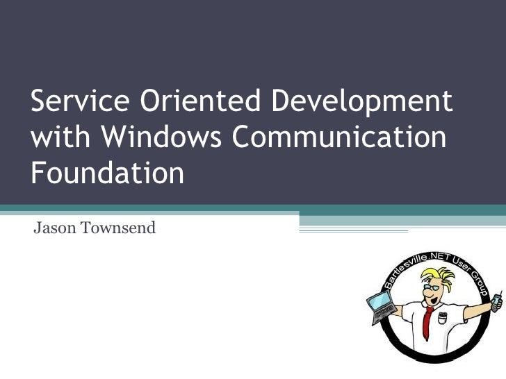 Service Oriented Development With Windows Communication Foundation 2003