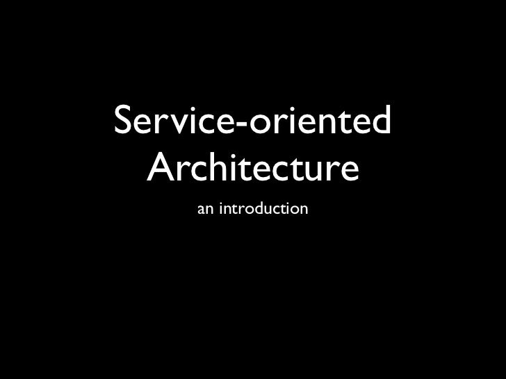 Service-oriented  Architecture    an introduction