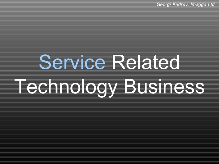 Service related technology business