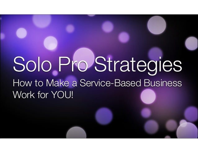 Solo Pro Strategies How to Make a Service-Based Business Work for YOU!