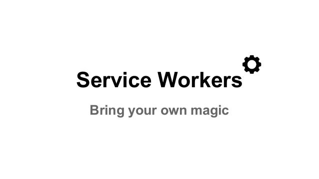 Service Workers Bring your own magic