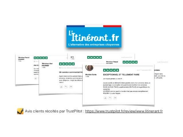 Avis clients récoltés par TrustPiltot : https://www.trustpilot.fr/review/www.litinerant.fr