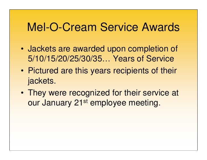 Mel-O-Cream Service Awards• Jackets are awarded upon completion of  5/10/15/20/25/30/35… Years of Service• Pictured are th...