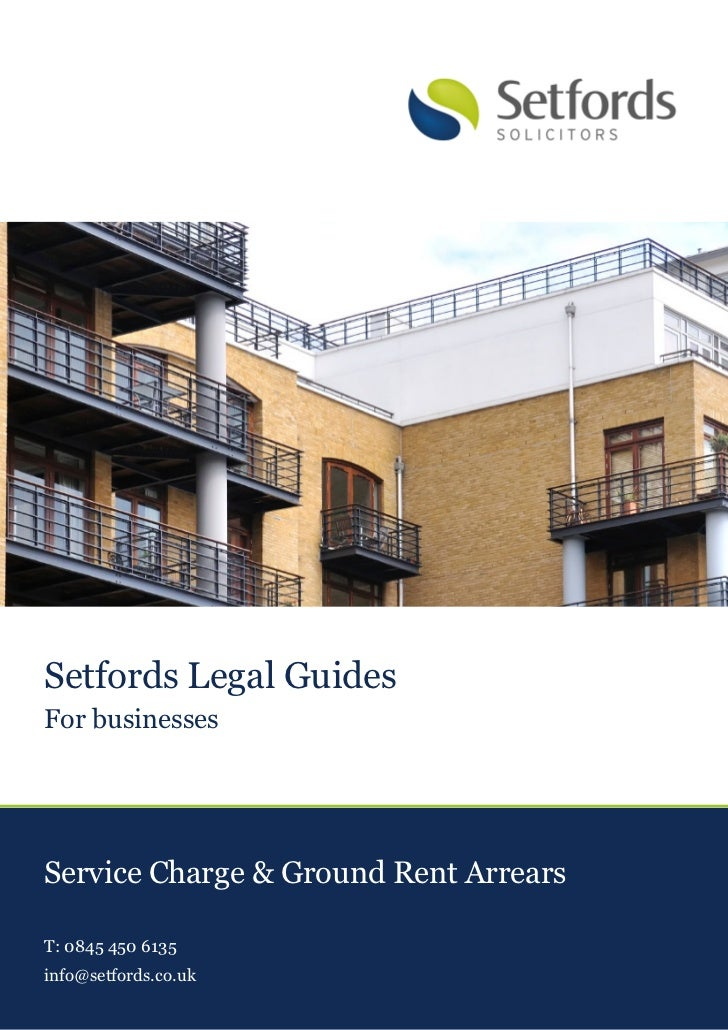 Setfords Legal GuidesFor businessesService Charge & Ground Rent ArrearsT: 0845 450 6135info@setfords.co.uk