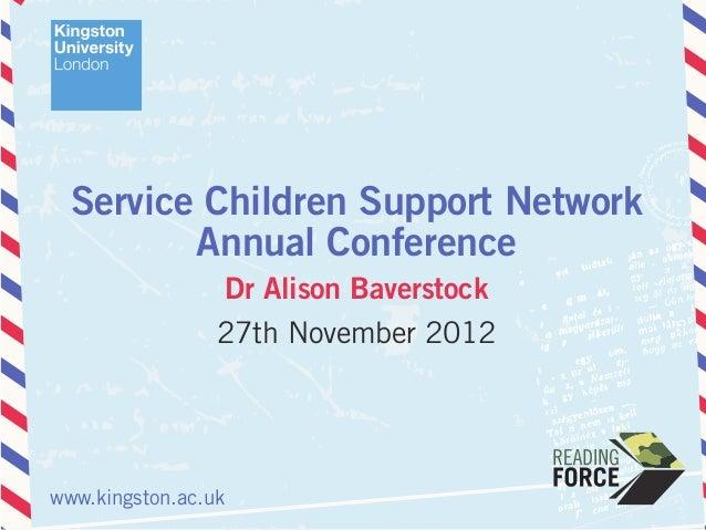 Service Children Support Network         Annual Conference                 Dr Alison Baverstock                 27th Novem...