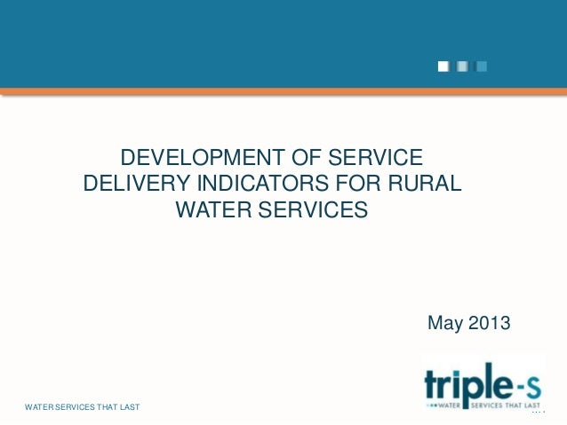 WATER SERVICES THAT LAST …1 DEVELOPMENT OF SERVICE DELIVERY INDICATORS FOR RURAL WATER SERVICES May 2013