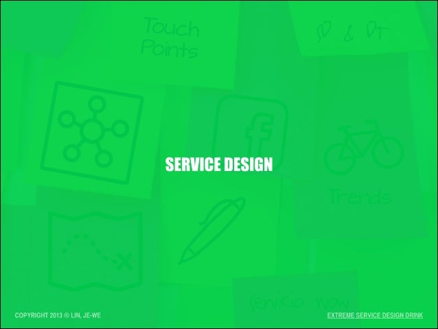 SERVICE DESIGN EXTREME SERVICE DESIGN DRINKCOPYRIGHT 2013 ®