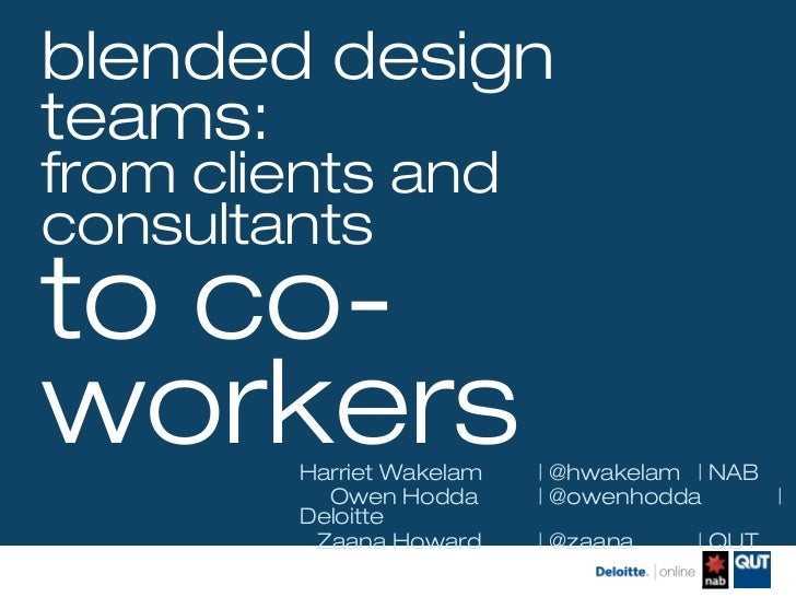 blended designteams:from clients andconsultantsto co-workers  Harriet Wakelam     @hwakelam   NAB           Owen Hodda    ...