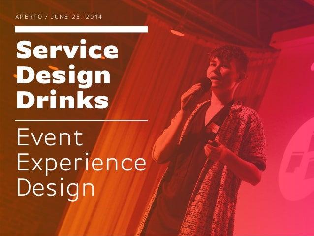 Service Design Drinks Event Experience Design A P E R TO / J U N E 2 5 , 2 0 1 4