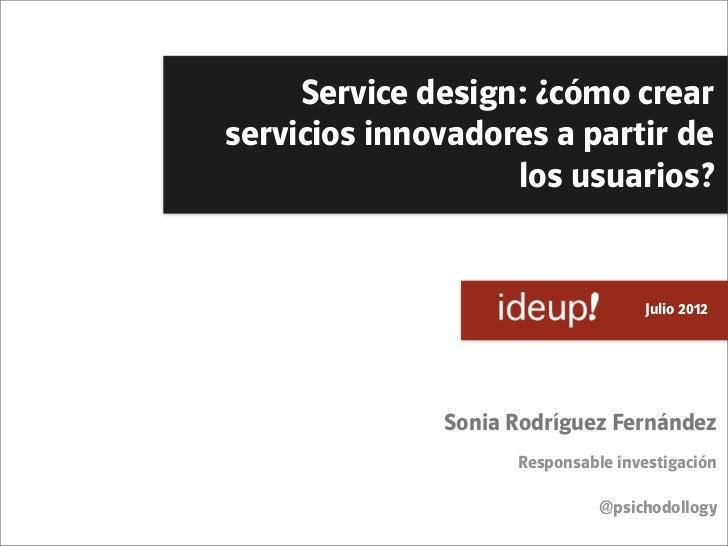 Service design: ¿cómo crearservicios innovadores a partir de                   los usuarios?                             ...