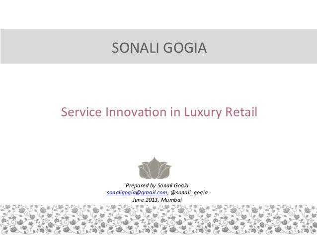 SONALI  GOGIA      Service  Innova,on  in  Luxury  Retail       Prepared  by  Sonali  Gogia   so...