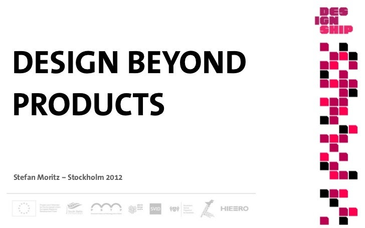 DESIGN BEYONDPRODUCTS                                 Stefan Moritz – SVID, Stockholm 2012Stefan Moritz – Stockholm 2012