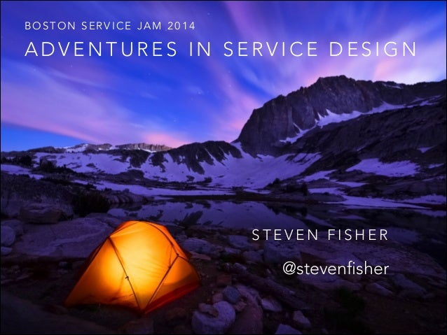BOSTON SERVICE JAM 2014  ADVENTURES IN SERVICE DESIGN  STEVEN FISHER  @stevenfisher