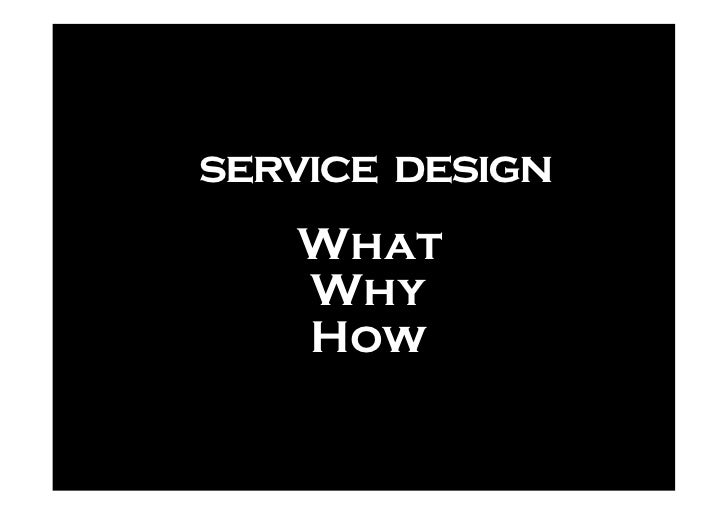 service design    What    Why    How