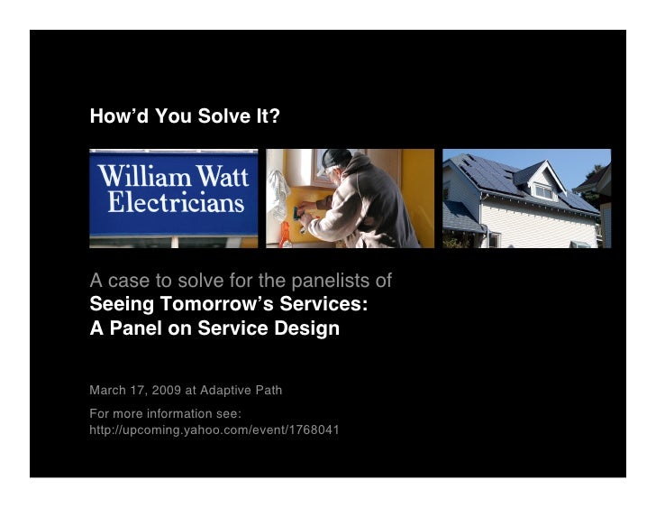 How'd You Solve It?     A case to solve for the panelists of Seeing Tomorrow's Services: A Panel on Service Design  March ...