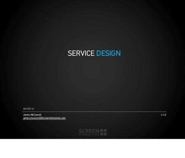2012-07-13v 1.0James McConnelljames.mcconnell@screeninteraction.comSERVICE DESIGN