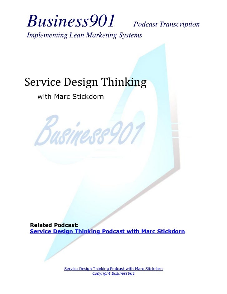 Business901                      Podcast TranscriptionImplementing Lean Marketing SystemsService Design Thinking   with Ma...