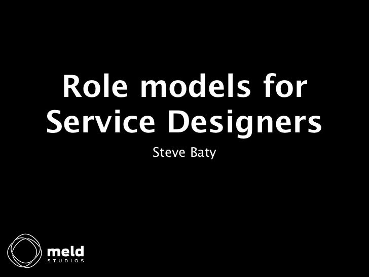 Role models forService Designers      Steve Baty