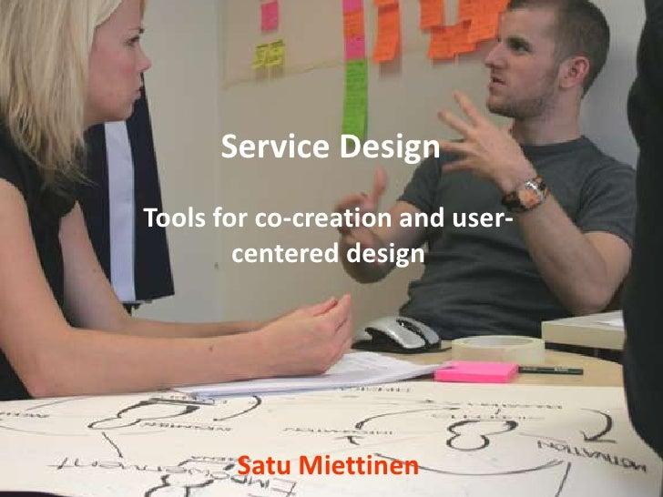 Service Design<br />Tools for co-creation and user-centered design<br />Satu Miettinen<br />